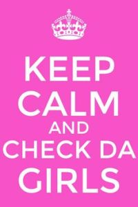 keep calm and check the girls
