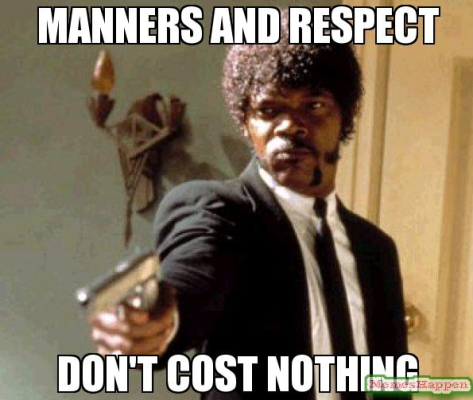 manners don't cost nothing