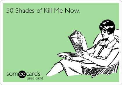 fifty-shades-of-kill-me-now