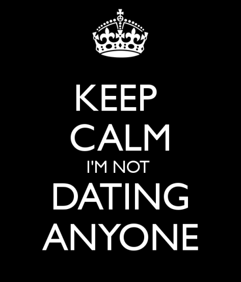 keep-calm-i-m-not-dating-anyone